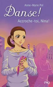 DANSE ! - NUMERO 34 ACCROCHE-TOI, NINA !