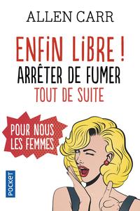 ENFIN LIBRE ! ARRETER DE FUMER TOUT DE SUITE