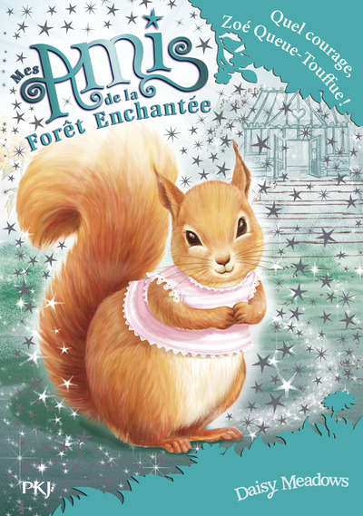 MES AMIS DE LA FORET ENCHANTEE - TOME 5 QUEL COURAGE, ZOE QUEUE-TOUFFUE !