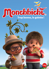 MONCHHICHI - TOME 05 TROP BONNE, LA GALETTE !