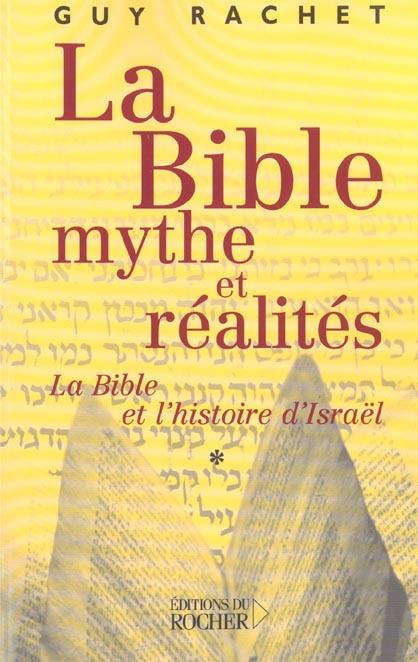 LA BIBLE : MYTHE ET REALITES, TOME 1