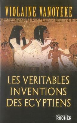 LES VERITABLES INVENTIONS DES EGYPTIENS