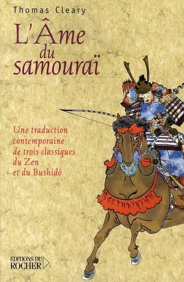 L'AME DU SAMOURAI - UNE TRADUCTION CONTEMPORAINE DE TROIS CLASSIQUES DU ZEN ET DU BUSHIDO