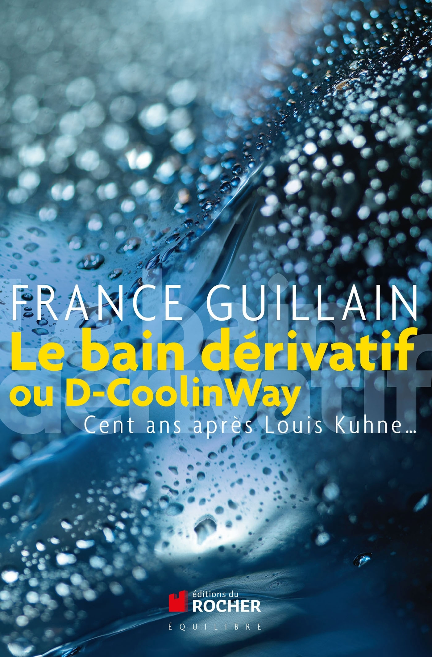 LE BAIN DERIVATIF OU D-COOLINWAY - CENT ANS APRES LOUIS KUHNE...