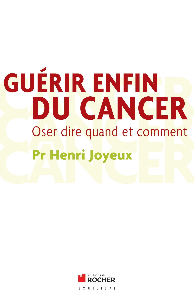 GUERIR ENFIN DU CANCER - OSER DIRE QUAND ET COMMENT