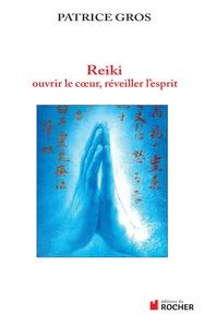 REIKI : OUVRIR LE COEUR, EVEILLER L'ESPRIT