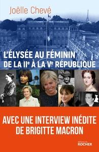 L'ELYSEE AU FEMININ DE LA IIE A LA VE REPUBLIQUE - ENTRE DEVOIR, POUVOIR ET DESESPOIR