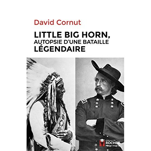 LITTLE BIG HORN - AUTOPSIE D'UNE BATAILLE LEGENDAIRE
