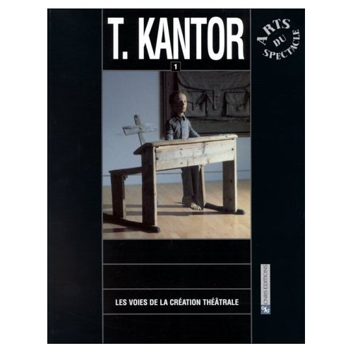 TADEUSZ KANTOR T1-LES VOIES DE LA CREATION THEATRALE