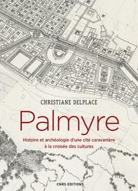 PALMYRE. HISTOIRE ET ARCHEOLOGIE D'UNE CITE CARAVANIERE A LA CROISEE DES CULTURES