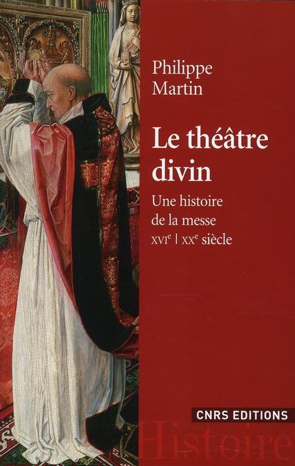LE THEATRE DIVIN. UNE HISTOIRE DE LA MESSE. XVIEME - XXEME SIECLE