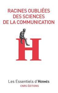 RACINES OUBLIEES DES SCIENCES DE LA COMMUNICATION
