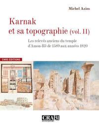 KARNAK ET SA TOPOGRAPHIE VOL 2 :LES RELEVES ANCIENS DU TEMPLE D'AMON-RE DE 1589 AUX ANNEES 1820