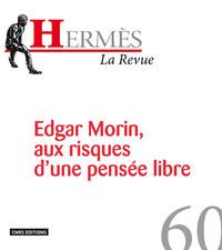 HERMES 60 - EDGAR MORIN, AUX RISQUES D'UNE PENSEE