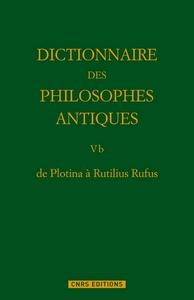 DE PLOTINA A RUTILIUS RUFUS DICTIONNAIRE DES PHILOSOPHES ANTIQUES T5. PARTIE 2.