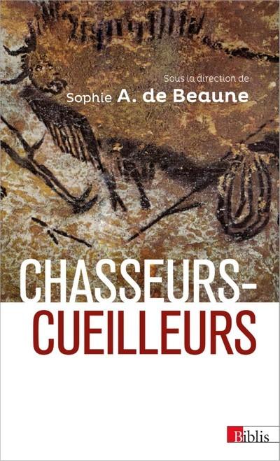 CHASSEURS-CUEILLEURS. COMMENT VIVAIENT NOS ANCETRES DU PALEOLITHIQUE SUPERIEUR