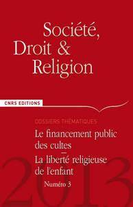 SOCIETE, DROIT ET RELIGION N 3 - LE FINANCEMENT PUBLIC DES CULTES. LA LIBERTE RELIGIEUSE DE L'ENFANT