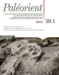 PALEORIENT 39.1 REVUE PLURIDISCIPLINAIRE DE PREHISTOIRE ET PROTOHISTOIRE DE L'ASIE DU SUD-OUEST ET D