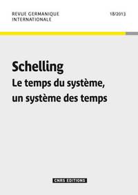 REVUE GERMANIQUE INTERNATIONALE 18 - SCHELLING. LE TEMPS DU SYSTEME, UN SYSTEME DES TEMPS