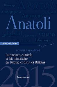 ANATOLI 6 - PATRIMOINES CULTURELS ET FAIT MINORITAIRE EN TURQUIE ET DANS LES BALKANS