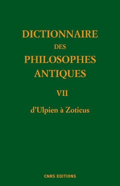 DICTIONNAIRE DES PHILOSOPHES ANTIQUES VII D'ULPIEN A ZOTICUS