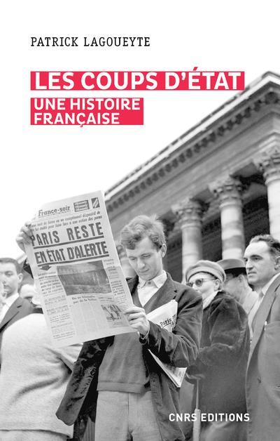 LES COUPS D'ETAT. UNE HISTOIRE FRANCAISE