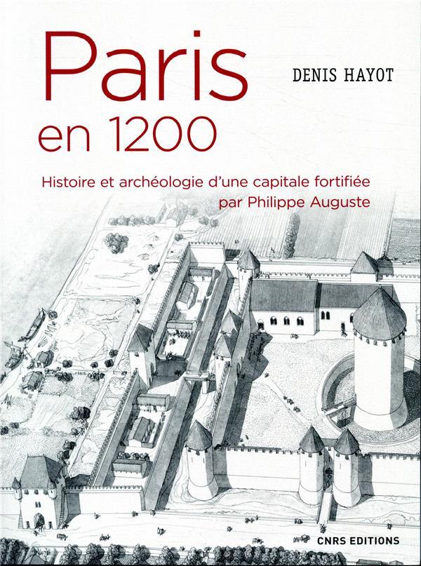 PARIS EN 1200 HISTOIRE ET ARCHEOLOGIE D'UNE CAPITALE FORTIFIEE PAR PHILIPPE AUGUSTE