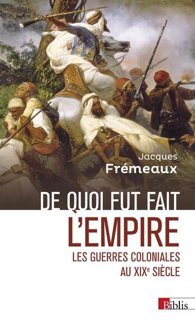 DE QUOI FUT FAIT L'EMPIRE - LES GUERRES COLONIALES AU XIXE SIECLE