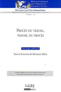PROCES DU TRAVAIL, TRAVAIL DU PROCES - SOUS LA DIRECTION DE MARIANNE KELLER