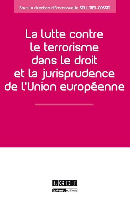 LA LUTTE CONTRE LE TERRORISME DANS LE DROIT ET LA JURISPRUDENCE DE L'UNION EUROP