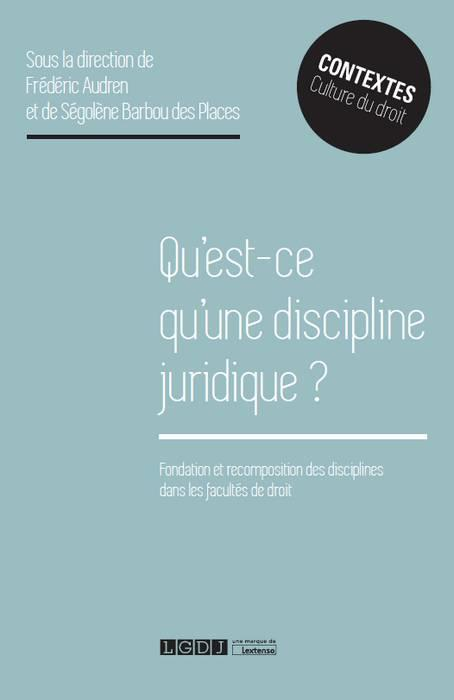 QU'EST-CE QU'UNE DISCIPLINE JURIDIQUE ? - FONDATIONS ET RECOMPOSITIONS DES DISCIPLINES DANS LES FACU
