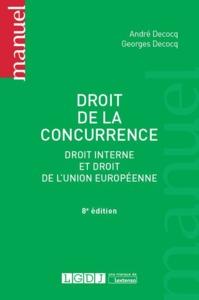 DROIT DE LA CONCURRENCE - 8EME EDITION - DROIT INTERNE  ET DROIT DE L'UNION EUROPEENNE