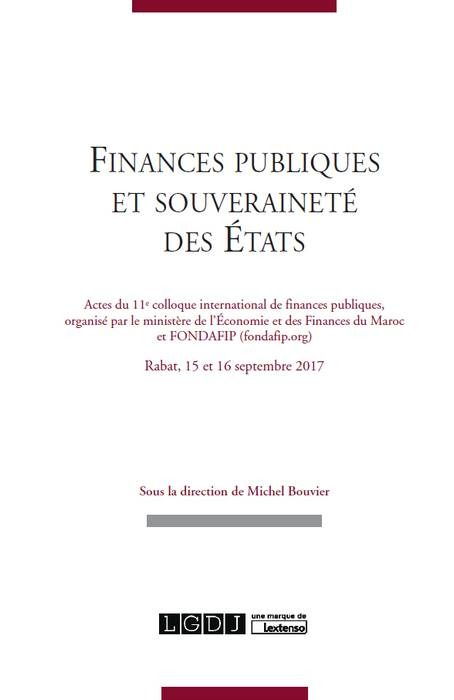 FINANCES PUBLIQUES ET SOUVERAINETE DES ETATS - 1ERE EDITION - ACTES DU 11E COLLOQUE INTERNATIONAL DE