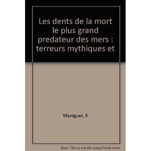 LES DENTS DE LA MORT LE PLUS GRAND PREDATEUR DES MERS : TERREURS MYTHIQUES ET