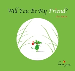 WILL YOU BE MY FRIEND? - BILINGUE ANGLAIS - VEUX-TU ETRE MON AMI ? (VERSION BILINGUE ANGLAISE)