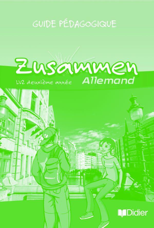 ZUSAMMEN 2E ANNEE LV2 - GUIDE PEDAGOGIQUE