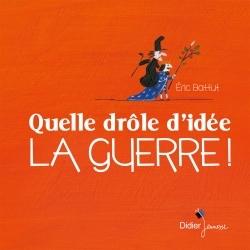 QUELLE DROLE D'IDEE LA GUERRE !