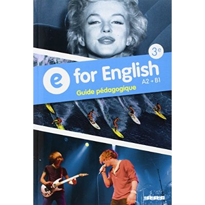 E FOR ENGLISH 3E - GUIDE PEDAGOGIQUE - VERSION PAPIER