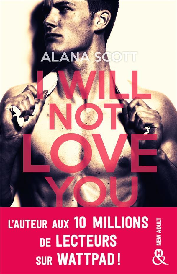 I WILL NOT LOVE YOU - L'AUTEUR NEW-ADULT AUX 10 MILLIONS DE LECTEURS SUR WATTPAD !