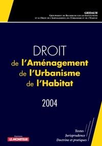 DROIT DE L'AMENAGEMENT, DE L'URBANISME, DE L'HABITAT - 2004