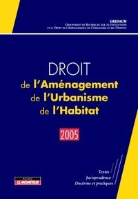 DROIT DE L'AMENAGEMENT, DE L'URBANISME, DE L'HABITAT - 2005