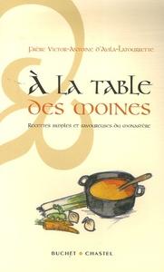 A LA TABLE DES MOINES RECETTES SIMPLES ET SAVOUREUSES DU MONASTERE