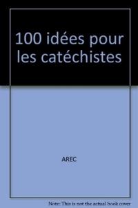 100 IDEES POUR LES CATECHISTES
