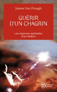 GUERIR D'UN CHAGRIN - LES REPONSES SPIRITUELLES D'UN MEDIUM
