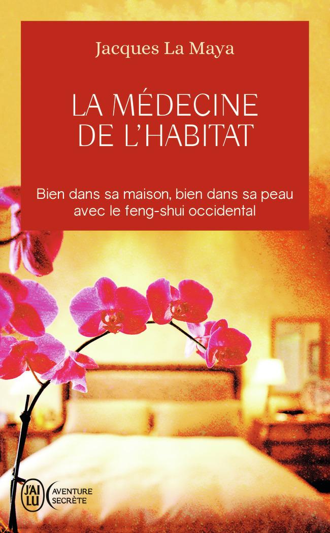 LA MEDECINE DE L'HABITAT - BIEN DANS SA MAISON, BIEN DANS SA PEAU AVEC LE FENG-SHUI OCCIDENTAL