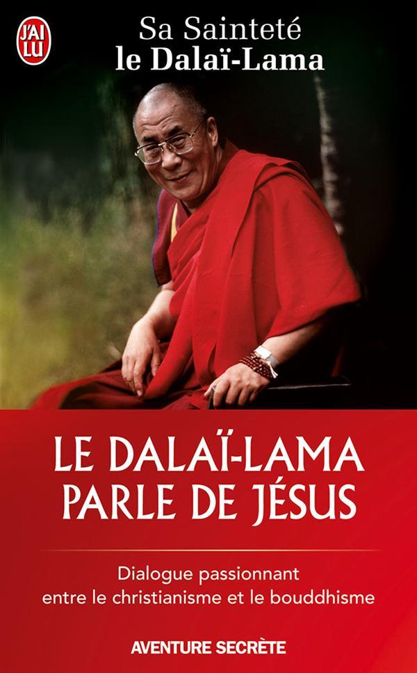 LE DALAI-LAMA PARLE DE JESUS - UNE PERSPECTIVE BOUDDHISTE SUR LES ENSEIGNEMENTS DE JESUS