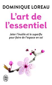 L'ART DE L'ESSENTIEL - JETER L'INUTILE ET LE SUPERFLU POUR FAIRE DE L'ESPACE EN SOI