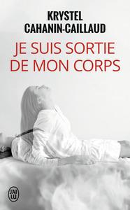 JE SUIS SORTIE DE MON CORPS - TEMOIGNAGE - T9128