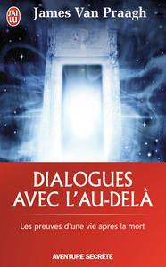 DIALOGUES AVEC L'AU-DELA - LES PREUVES D'UNE VIE APRES LA MORT