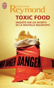 TOXIC FOOD - ENQUETES SUR LES SECRETS DE LA NOUVELLE MALBOUFFE
